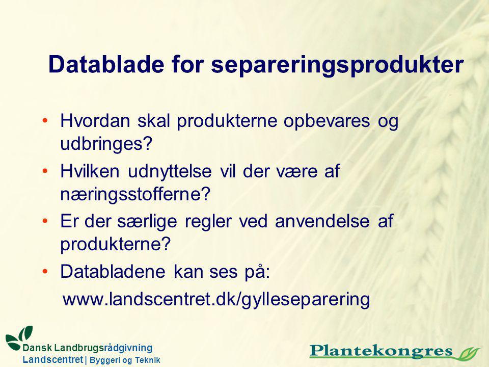 Dansk Landbrugsrådgivning Landscentret | Byggeri og Teknik Datablade for separeringsprodukter Hvordan skal produkterne opbevares og udbringes.