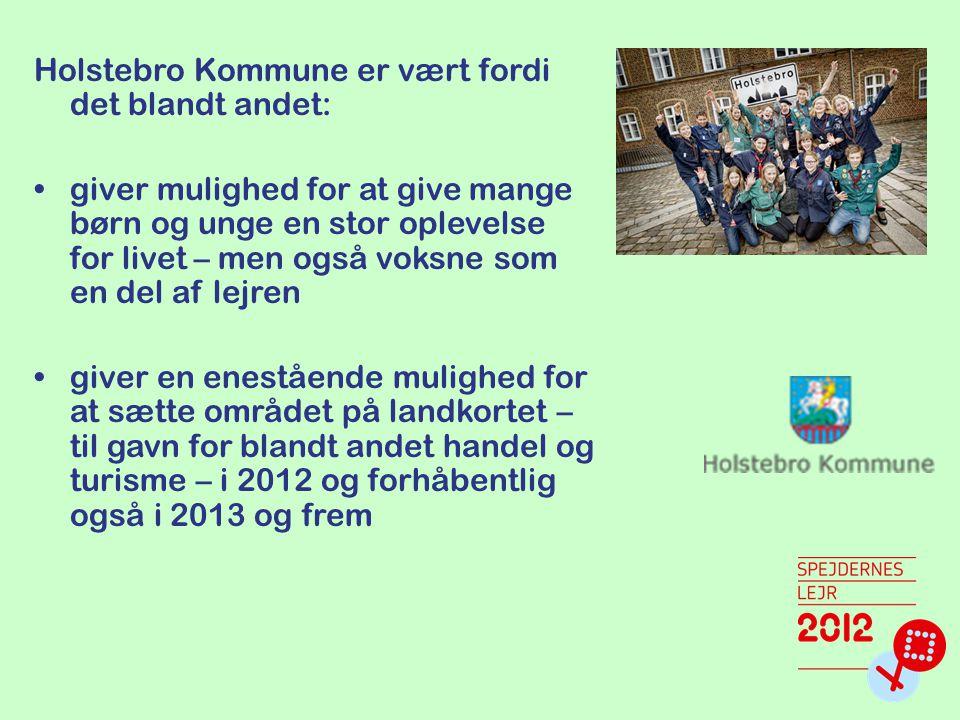 Holstebro Kommune er vært fordi det blandt andet: giver mulighed for at give mange børn og unge en stor oplevelse for livet – men også voksne som en del af lejren giver en enestående mulighed for at sætte området på landkortet – til gavn for blandt andet handel og turisme – i 2012 og forhåbentlig også i 2013 og frem