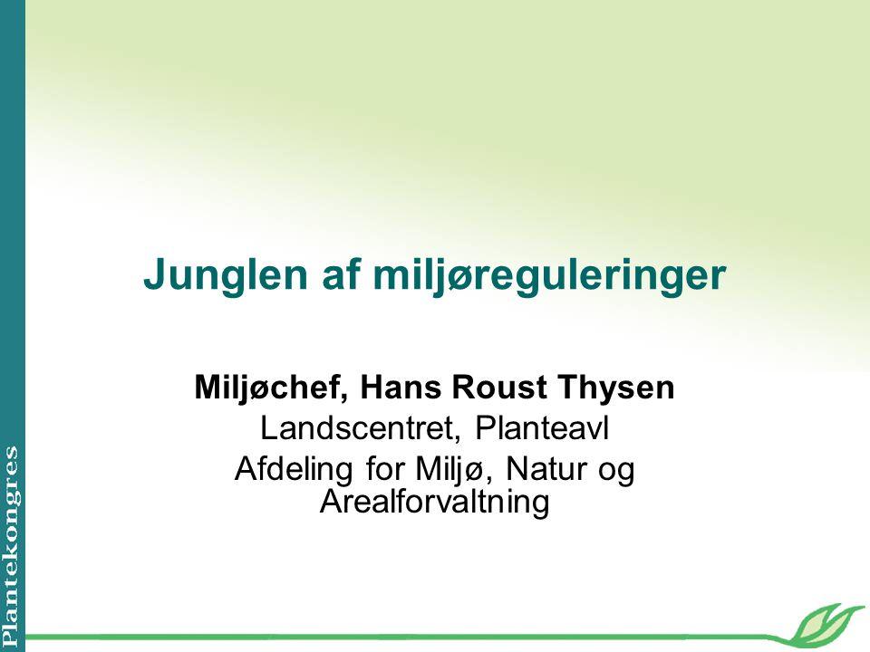 Junglen af miljøreguleringer Miljøchef, Hans Roust Thysen Landscentret, Planteavl Afdeling for Miljø, Natur og Arealforvaltning
