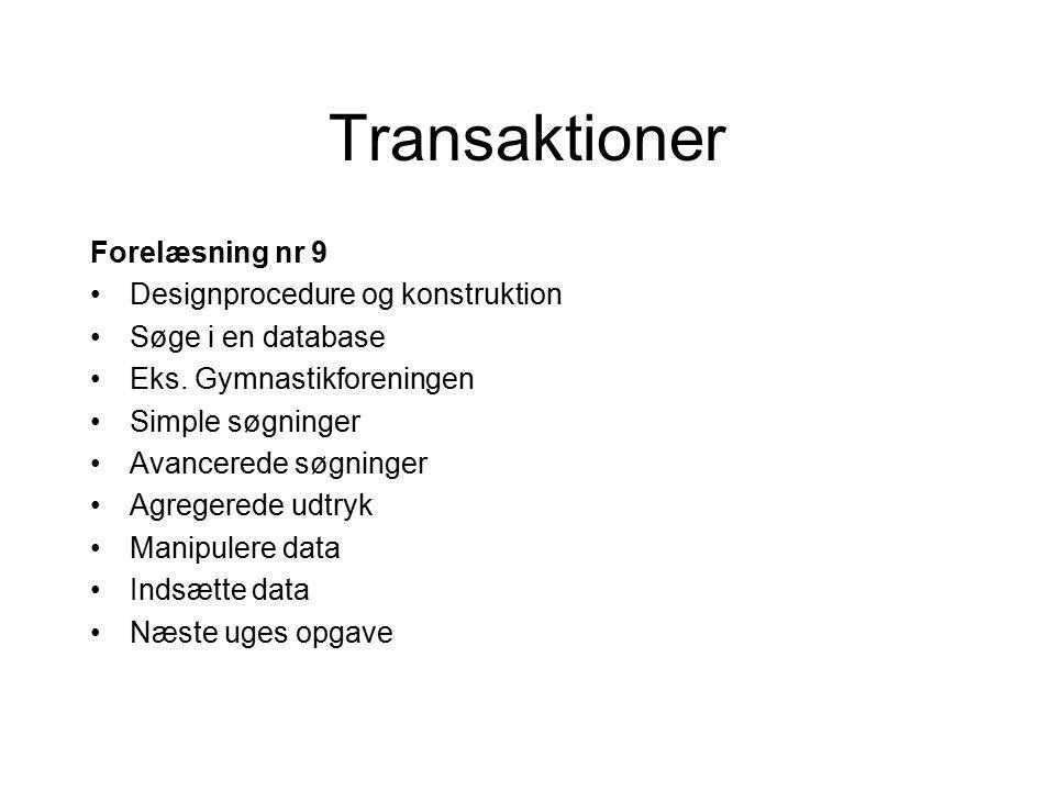Transaktioner Forelæsning nr 9 Designprocedure og konstruktion Søge i en database Eks.