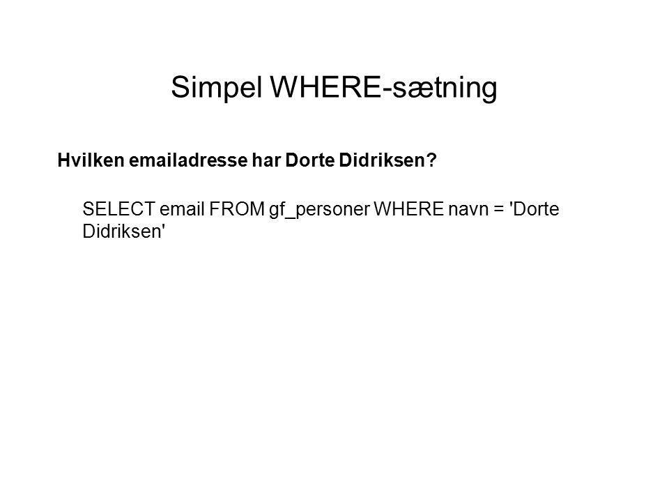 Simpel WHERE-sætning Hvilken emailadresse har Dorte Didriksen.