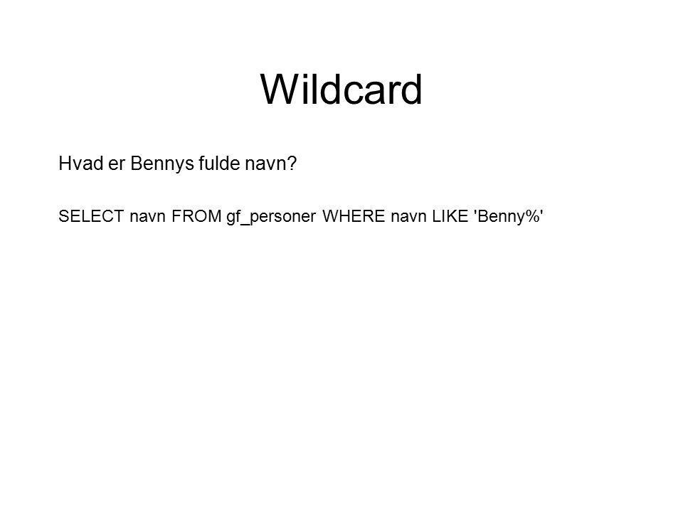 Wildcard Hvad er Bennys fulde navn SELECT navn FROM gf_personer WHERE navn LIKE Benny%
