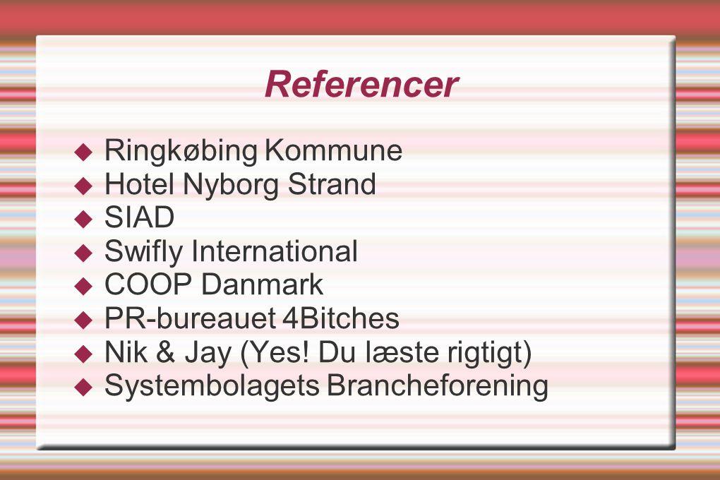 Referencer  Ringkøbing Kommune  Hotel Nyborg Strand  SIAD  Swifly International  COOP Danmark  PR-bureauet 4Bitches  Nik & Jay (Yes.