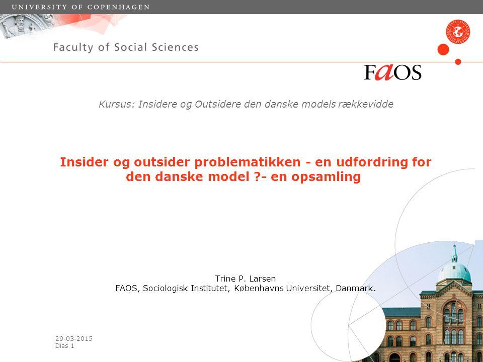 29-03-2015 Dias 1 Kursus: Insidere og Outsidere den danske models rækkevidde Insider og outsider problematikken - en udfordring for den danske model - en opsamling Trine P.