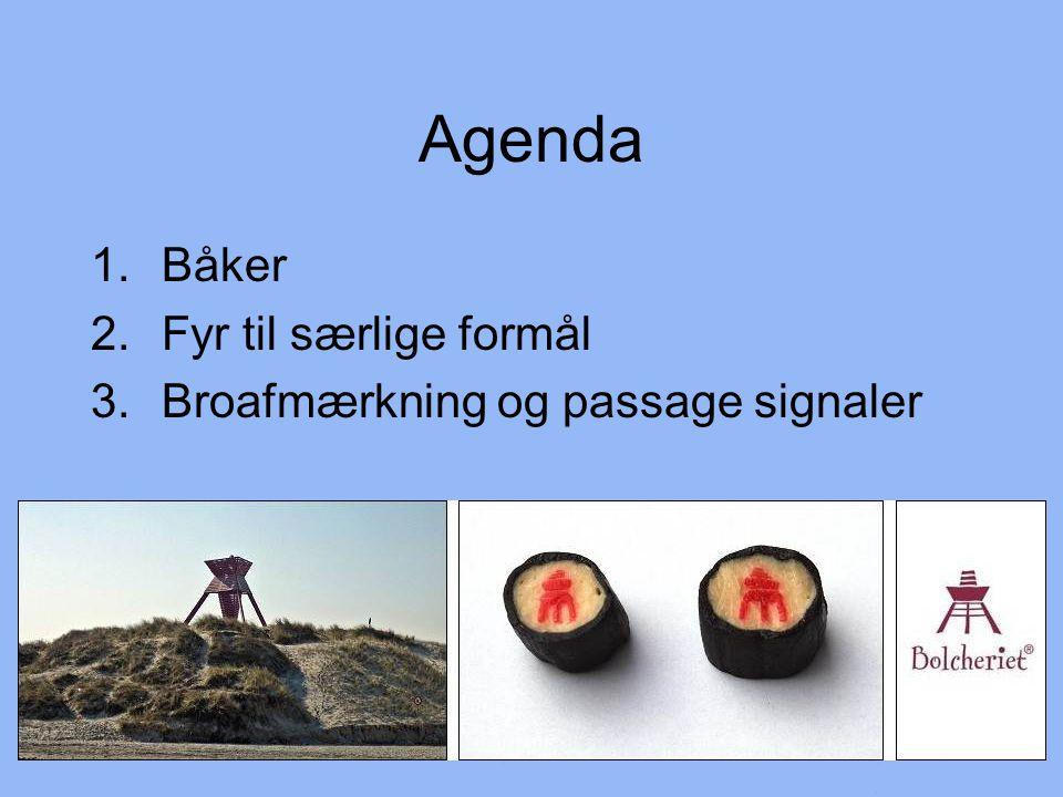 Agenda 1.Båker 2.Fyr til særlige formål 3.Broafmærkning og passage signaler