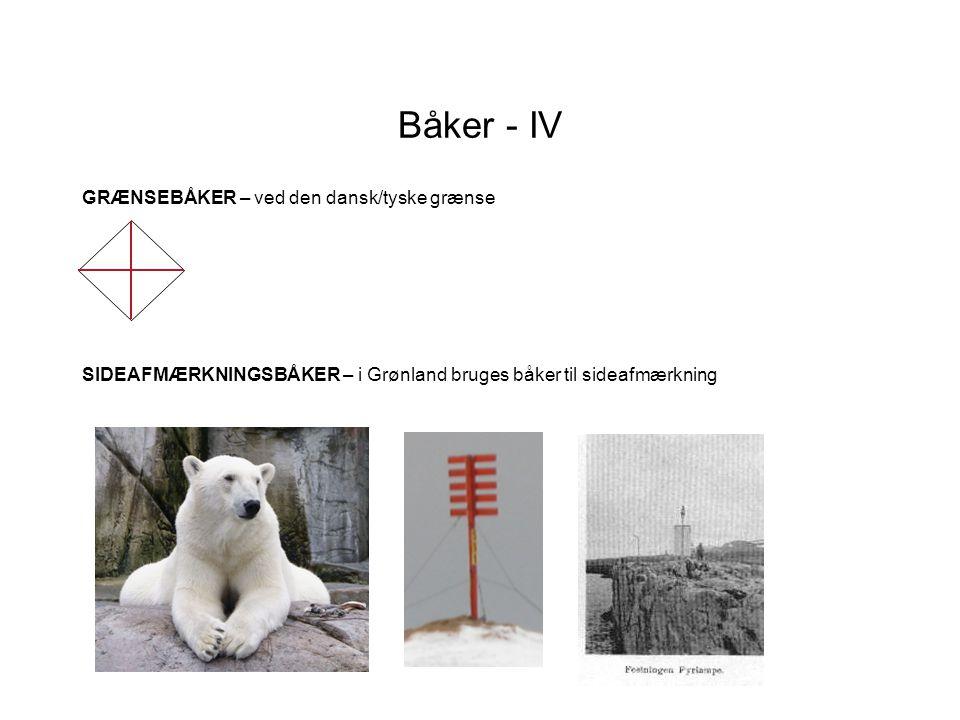 Båker - IV SIDEAFMÆRKNINGSBÅKER – i Grønland bruges båker til sideafmærkning GRÆNSEBÅKER – ved den dansk/tyske grænse
