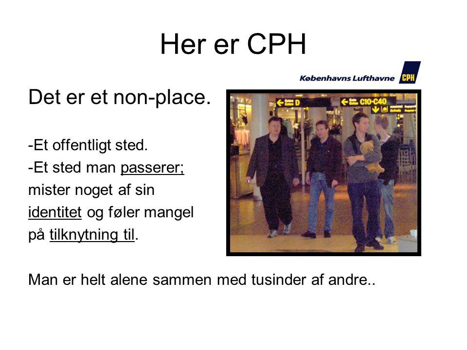 Her er CPH Det er et non-place. -Et offentligt sted.