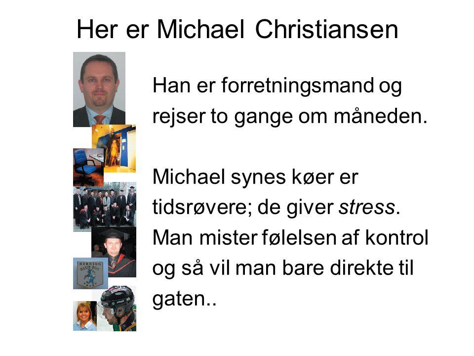 Her er Michael Christiansen Han er forretningsmand og rejser to gange om måneden.