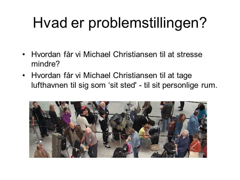 Hvad er problemstillingen. Hvordan får vi Michael Christiansen til at stresse mindre.