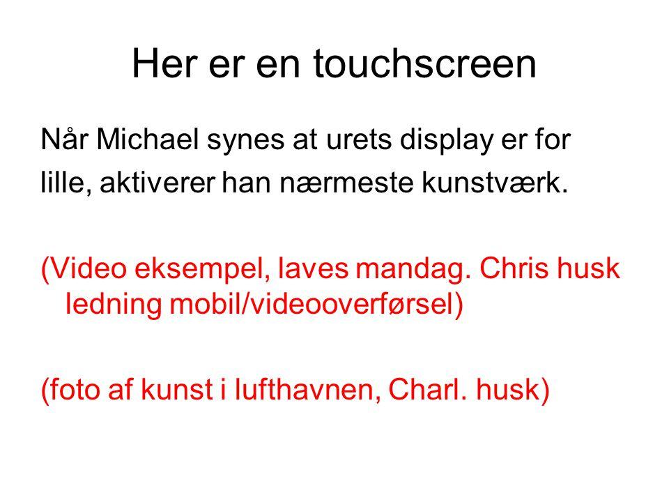 Her er en touchscreen Når Michael synes at urets display er for lille, aktiverer han nærmeste kunstværk.