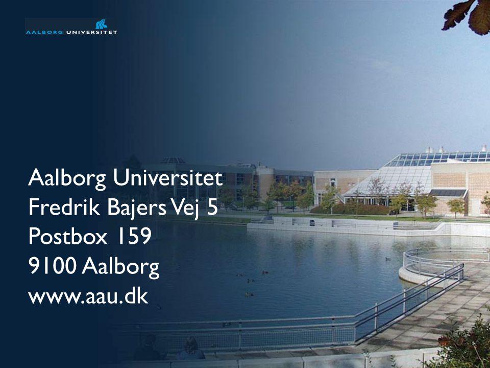 Præsentation af Aalborg Universitet 29 af 31 Aalborg Universitet Fredrik Bajers Vej 5 Postbox 159 9100 Aalborg www.aau.dk