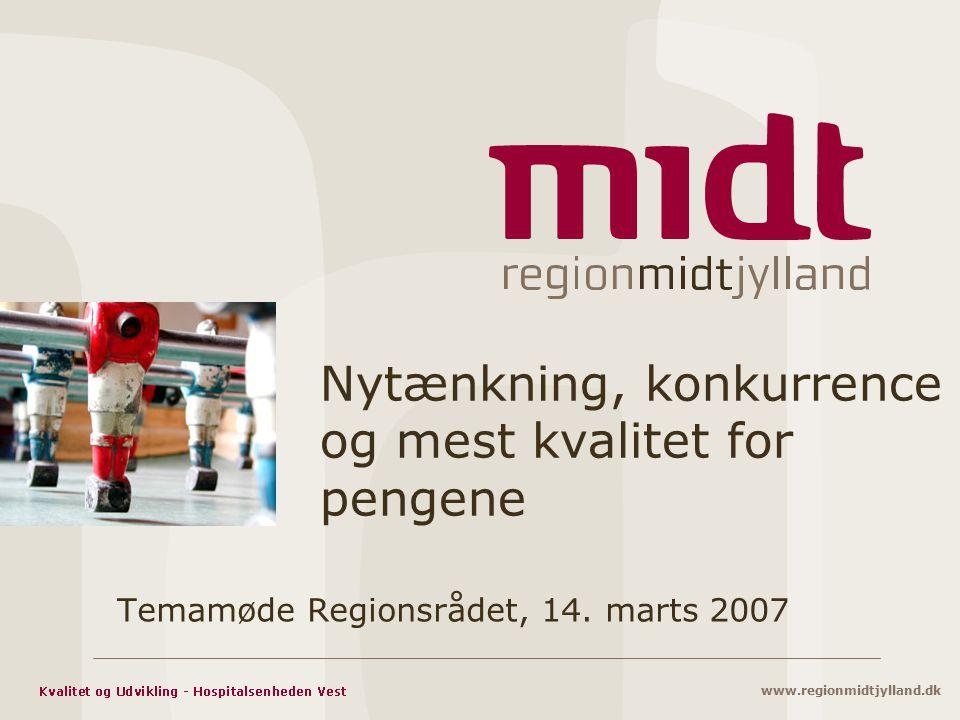 www.regionmidtjylland.dk Nytænkning, konkurrence og mest kvalitet for pengene Temamøde Regionsrådet, 14.