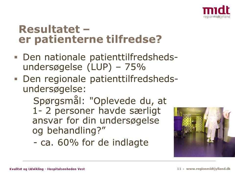 11 ▪ www.regionmidtjylland.dk Resultatet – er patienterne tilfredse.
