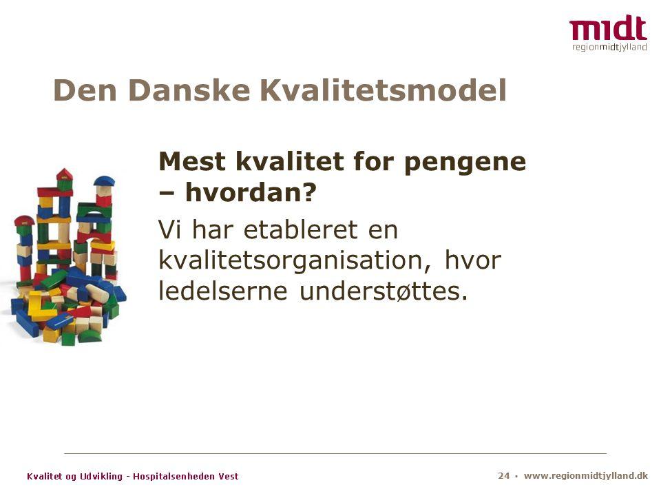24 ▪ www.regionmidtjylland.dk Den Danske Kvalitetsmodel Mest kvalitet for pengene – hvordan.