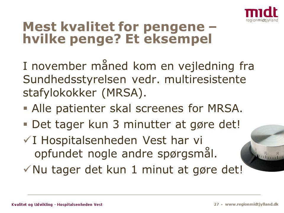 27 ▪ www.regionmidtjylland.dk Mest kvalitet for pengene – hvilke penge.