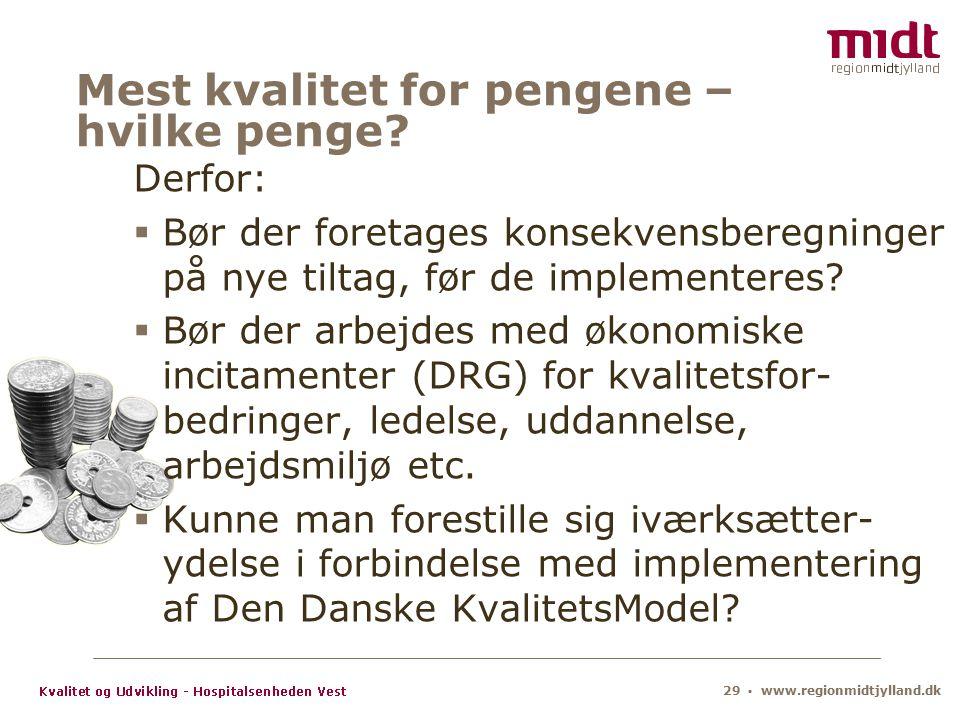 29 ▪ www.regionmidtjylland.dk Mest kvalitet for pengene – hvilke penge.