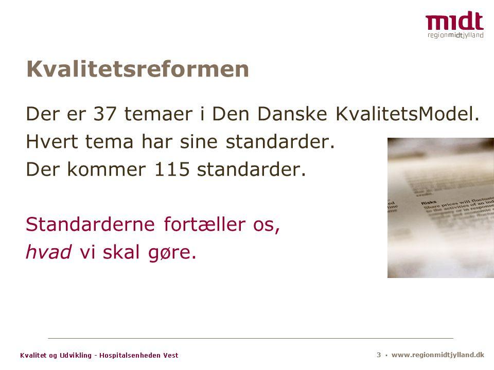 3 ▪ www.regionmidtjylland.dk Kvalitetsreformen Der er 37 temaer i Den Danske KvalitetsModel.