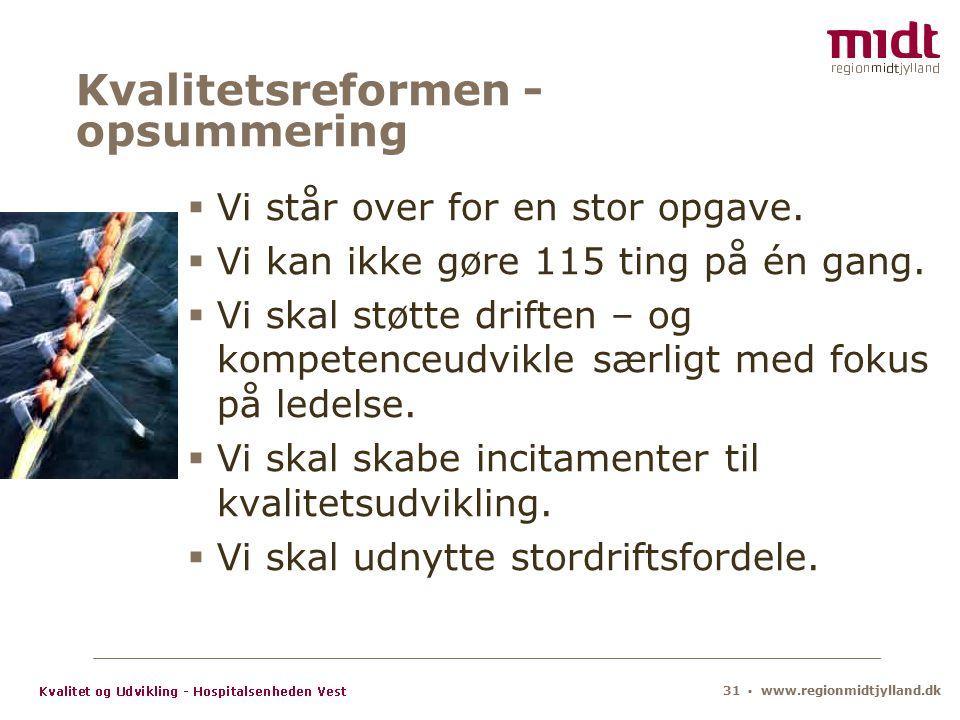 31 ▪ www.regionmidtjylland.dk Kvalitetsreformen - opsummering  Vi står over for en stor opgave.
