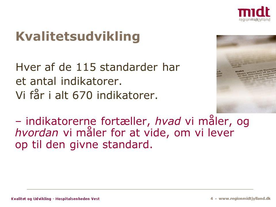 4 ▪ www.regionmidtjylland.dk Kvalitetsudvikling Hver af de 115 standarder har et antal indikatorer.