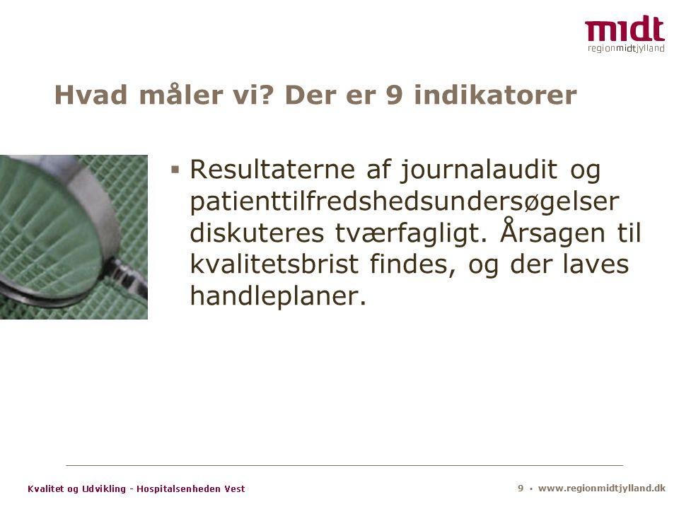 9 ▪ www.regionmidtjylland.dk Hvad måler vi.