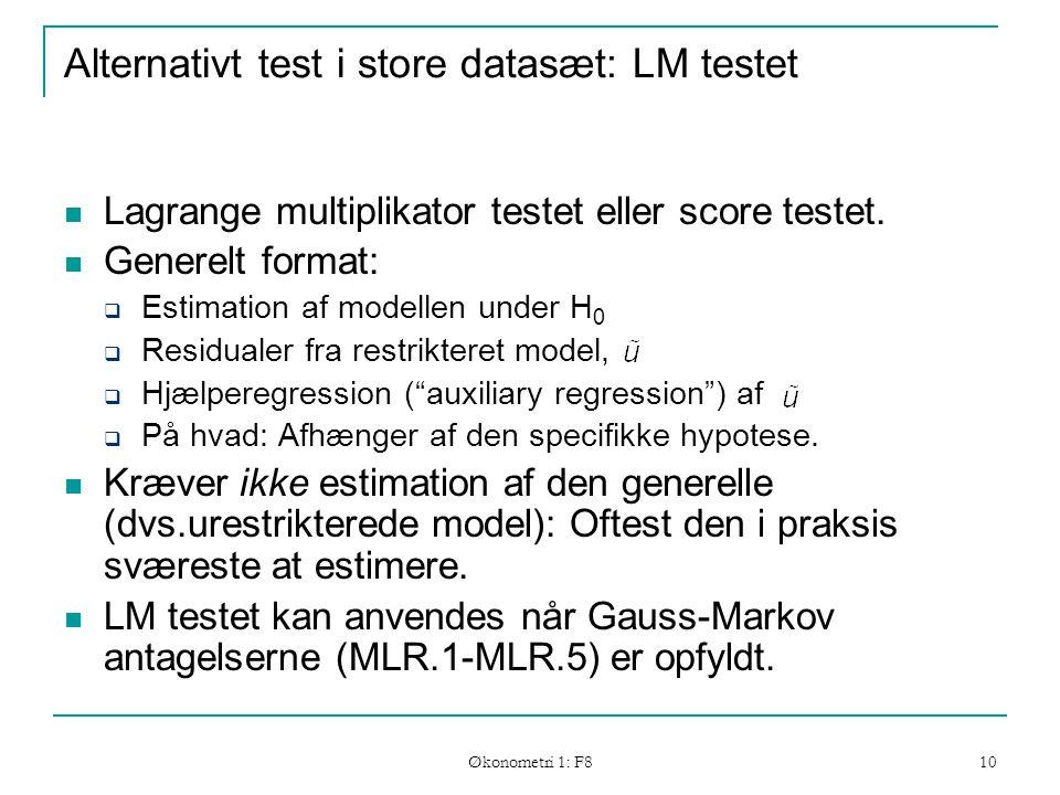 Økonometri 1: F8 10 Alternativt test i store datasæt: LM testet Lagrange multiplikator testet eller score testet.