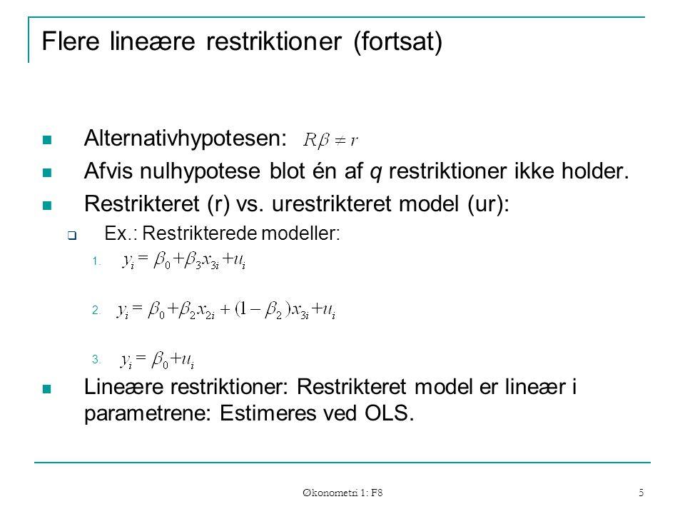 Økonometri 1: F8 5 Flere lineære restriktioner (fortsat) Alternativhypotesen: Afvis nulhypotese blot én af q restriktioner ikke holder.