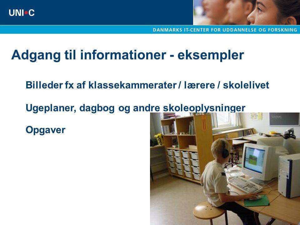 Adgang til informationer - eksempler Billeder fx af klassekammerater / lærere / skolelivet Ugeplaner, dagbog og andre skoleoplysninger Opgaver