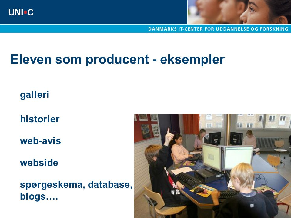 Eleven som producent - eksempler galleri historier webside web-avis spørgeskema, database, blogs….