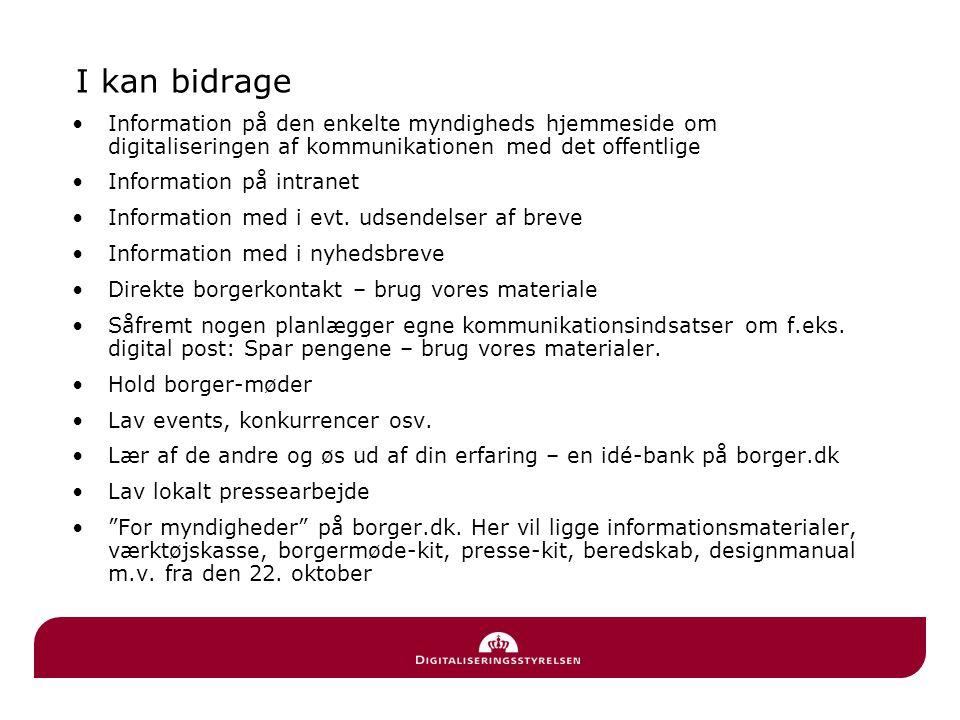 I kan bidrage Information på den enkelte myndigheds hjemmeside om digitaliseringen af kommunikationen med det offentlige Information på intranet Information med i evt.