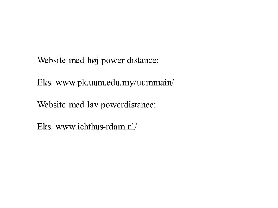 Website med høj power distance: Eks. www.pk.uum.edu.my/uummain/ Website med lav powerdistance: Eks.