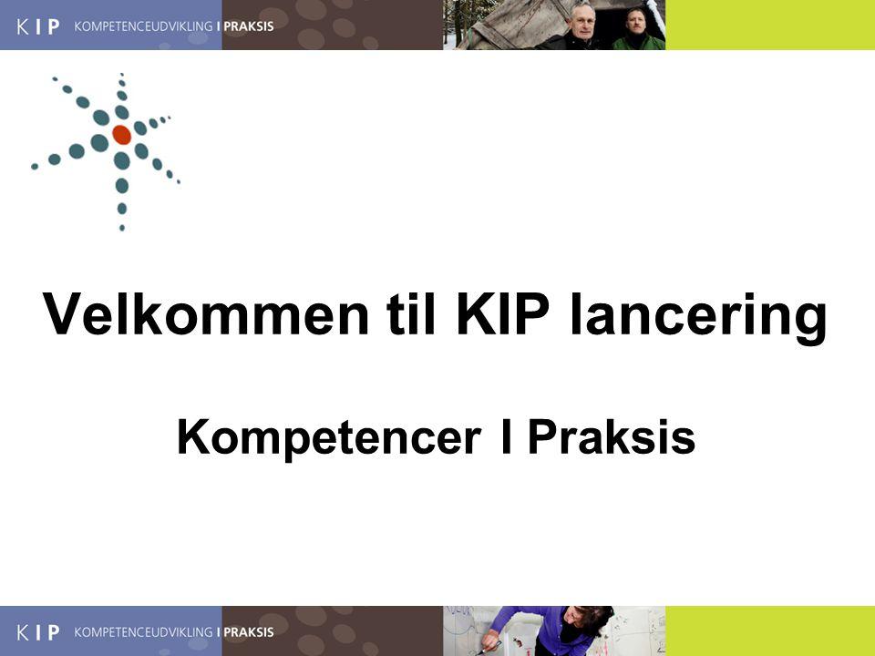 Velkommen til KIP lancering Kompetencer I Praksis