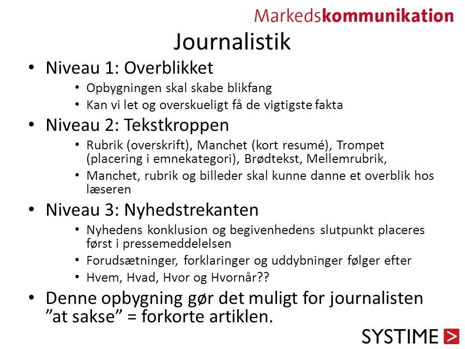 Journalistik Niveau 1: Overblikket Opbygningen skal skabe blikfang Kan vi let og overskueligt få de vigtigste fakta Niveau 2: Tekstkroppen Rubrik (overskrift), Manchet (kort resumé), Trompet (placering i emnekategori), Brødtekst, Mellemrubrik, Manchet, rubrik og billeder skal kunne danne et overblik hos læseren Niveau 3: Nyhedstrekanten Nyhedens konklusion og begivenhedens slutpunkt placeres først i pressemeddelelsen Forudsætninger, forklaringer og uddybninger følger efter Hvem, Hvad, Hvor og Hvornår?.