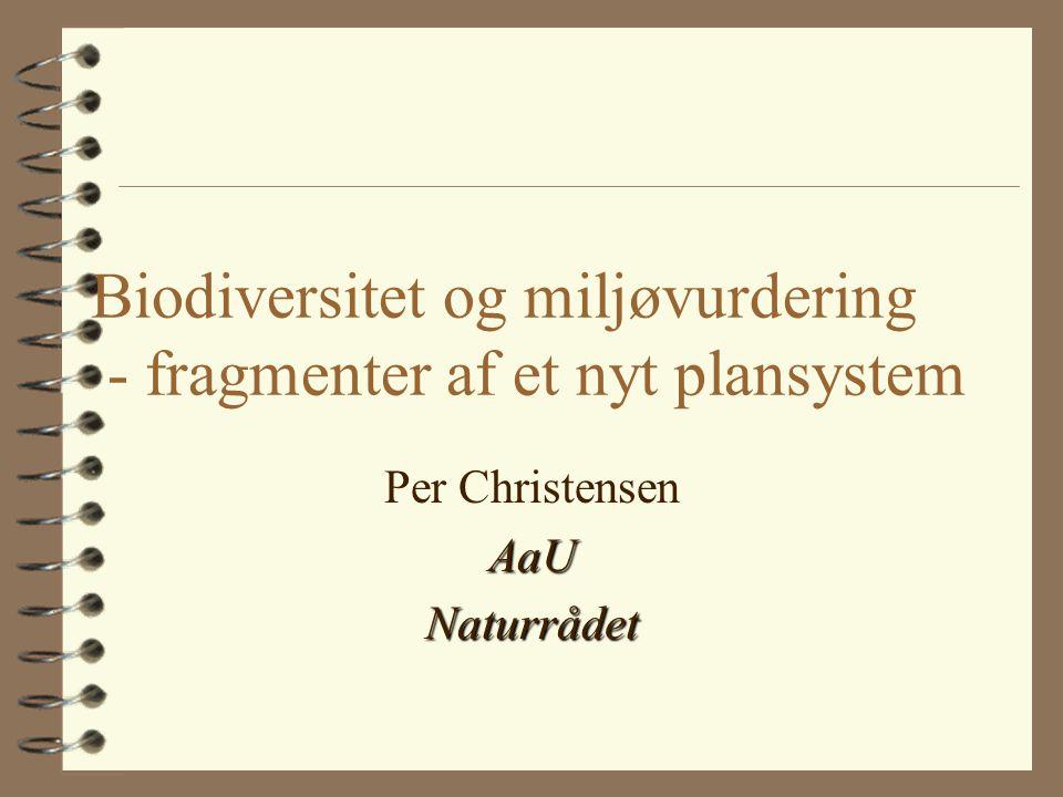 Biodiversitet og miljøvurdering - fragmenter af et nyt plansystem Per ChristensenAaUNaturrådet