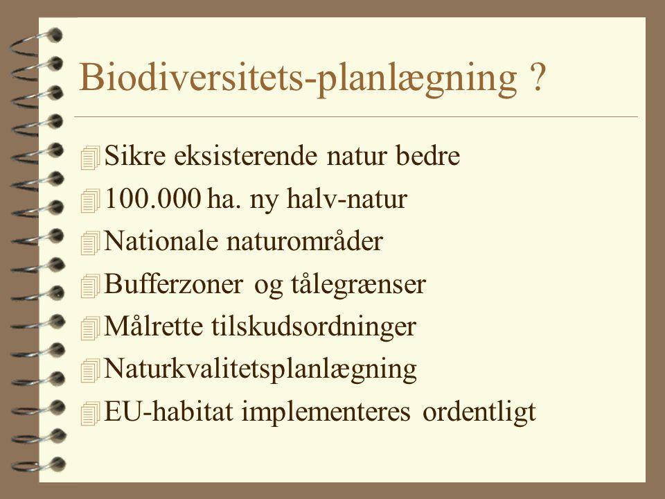 Biodiversitets-planlægning . 4 Sikre eksisterende natur bedre 4 100.000 ha.