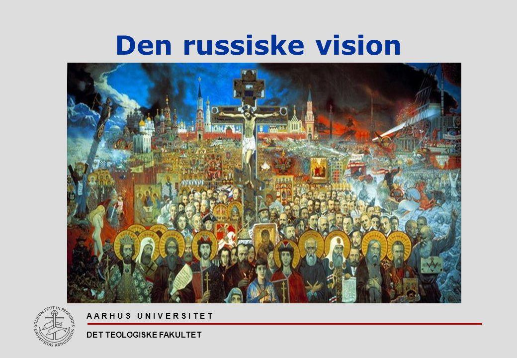 A A R H U S U N I V E R S I T E T DET TEOLOGISKE FAKULTET Den russiske vision