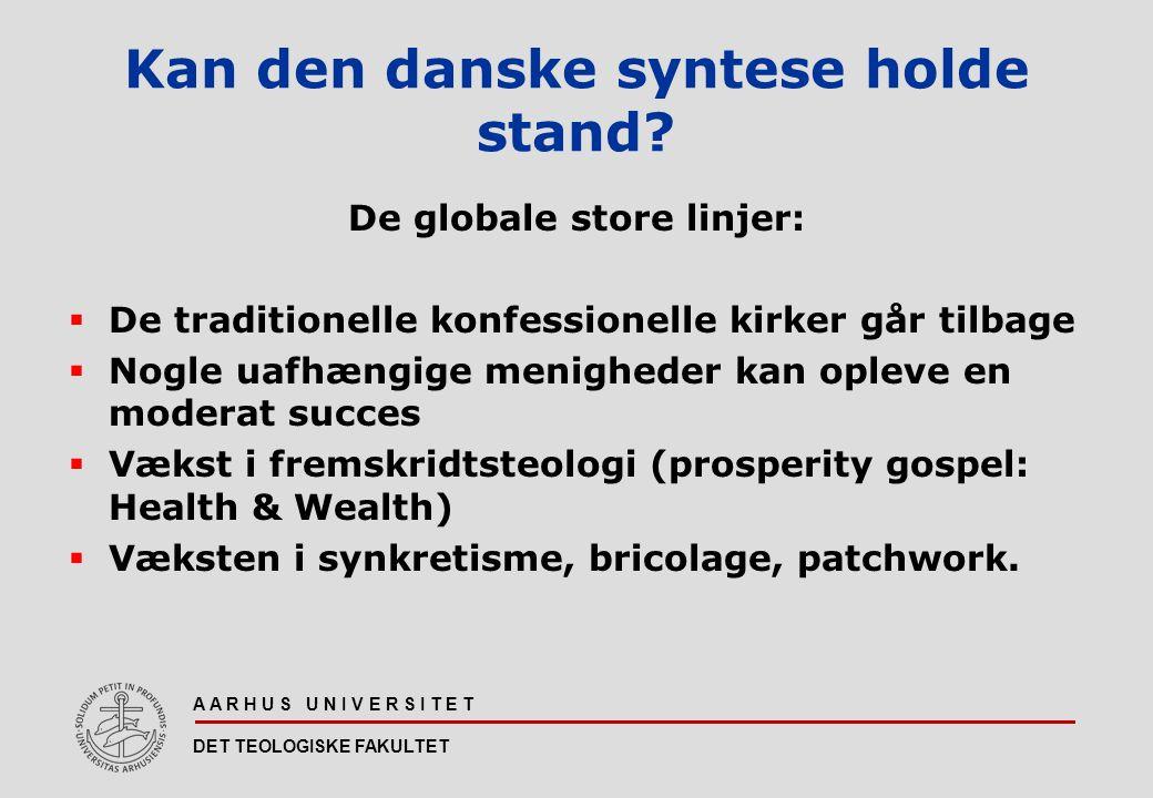 A A R H U S U N I V E R S I T E T DET TEOLOGISKE FAKULTET Kan den danske syntese holde stand.