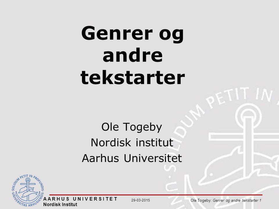 A A R H U S U N I V E R S I T E T Nordisk Institut Ole Togeby: Genrer og andre tekstarter 1 29-03-2015 Genrer og andre tekstarter Ole Togeby Nordisk institut Aarhus Universitet