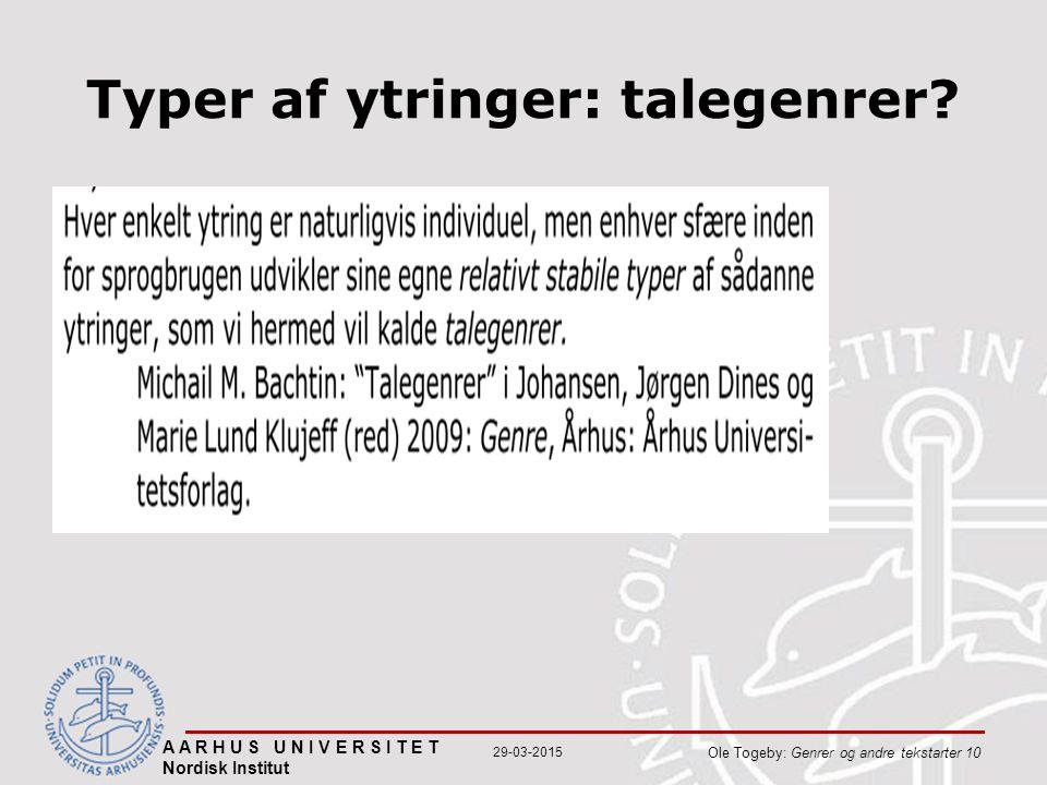 A A R H U S U N I V E R S I T E T Nordisk Institut Ole Togeby: Genrer og andre tekstarter 10 29-03-2015 Typer af ytringer: talegenrer