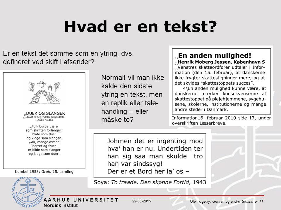 A A R H U S U N I V E R S I T E T Nordisk Institut Ole Togeby: Genrer og andre tekstarter 11 29-03-2015 Hvad er en tekst.