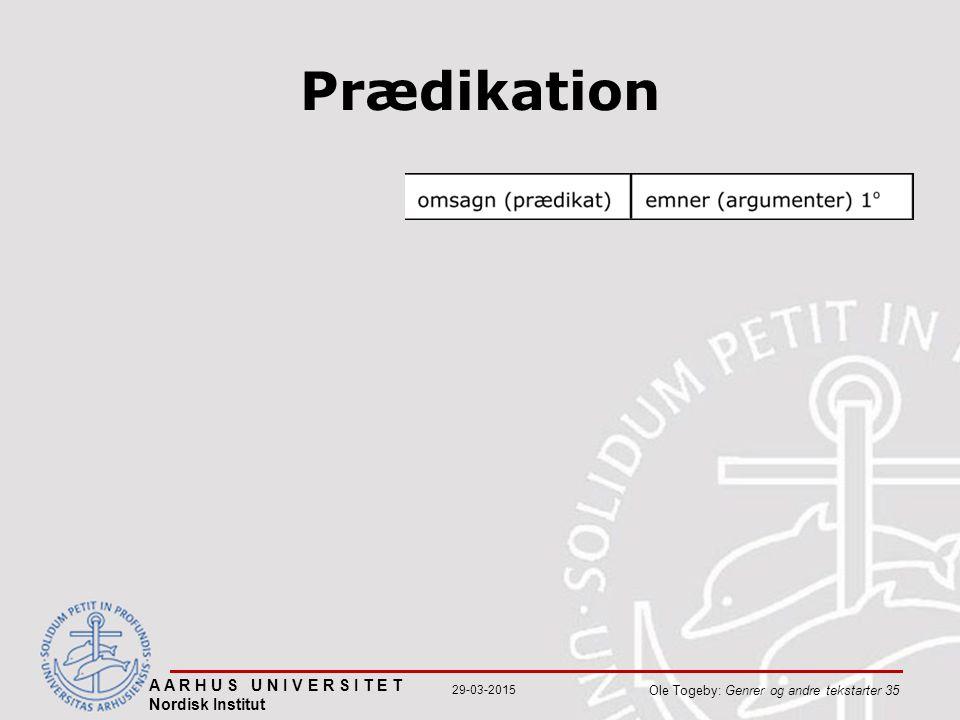 Prædikation A A R H U S U N I V E R S I T E T Nordisk Institut Ole Togeby: Genrer og andre tekstarter 35 29-03-2015