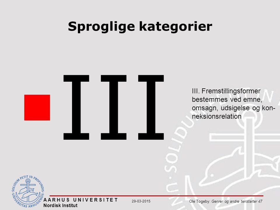 A A R H U S U N I V E R S I T E T Nordisk Institut Ole Togeby: Genrer og andre tekstarter 47 29-03-2015 Sproglige kategorier  III III.