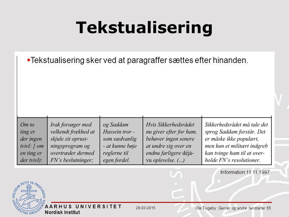 A A R H U S U N I V E R S I T E T Nordisk Institut Ole Togeby: Genrer og andre tekstarter 55 29-03-2015 Tekstualisering Information 11.11.1997  Tekstualisering sker ved at paragraffer sættes efter hinanden.