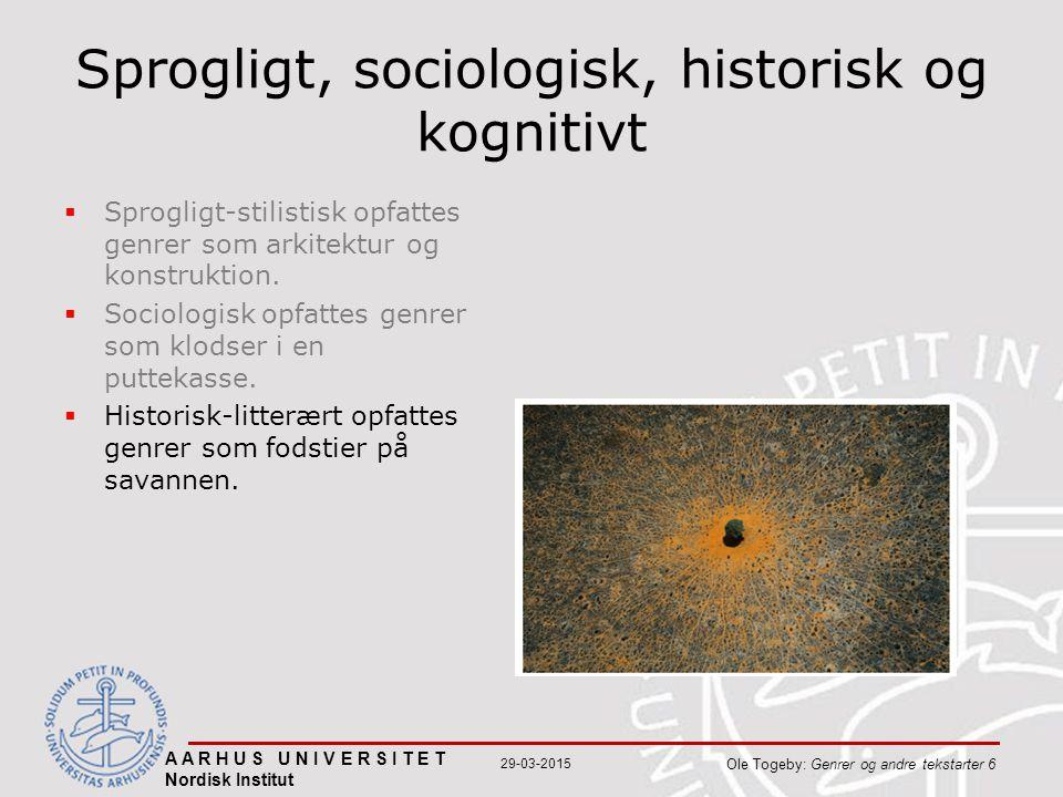 A A R H U S U N I V E R S I T E T Nordisk Institut Ole Togeby: Genrer og andre tekstarter 6 29-03-2015 Sprogligt, sociologisk, historisk og kognitivt  Sprogligt-stilistisk opfattes genrer som arkitektur og konstruktion.