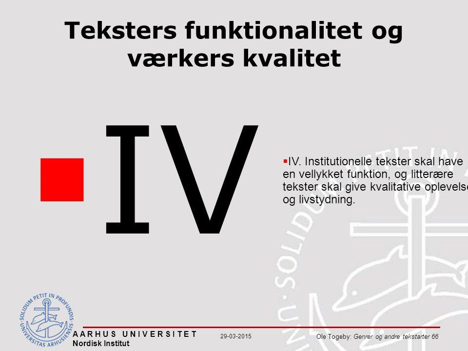 A A R H U S U N I V E R S I T E T Nordisk Institut Ole Togeby: Genrer og andre tekstarter 66 29-03-2015 Teksters funktionalitet og værkers kvalitet  IV  IV.