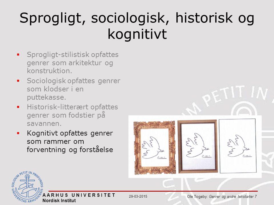 A A R H U S U N I V E R S I T E T Nordisk Institut Ole Togeby: Genrer og andre tekstarter 7 29-03-2015 Sprogligt, sociologisk, historisk og kognitivt  Sprogligt-stilistisk opfattes genrer som arkitektur og konstruktion.