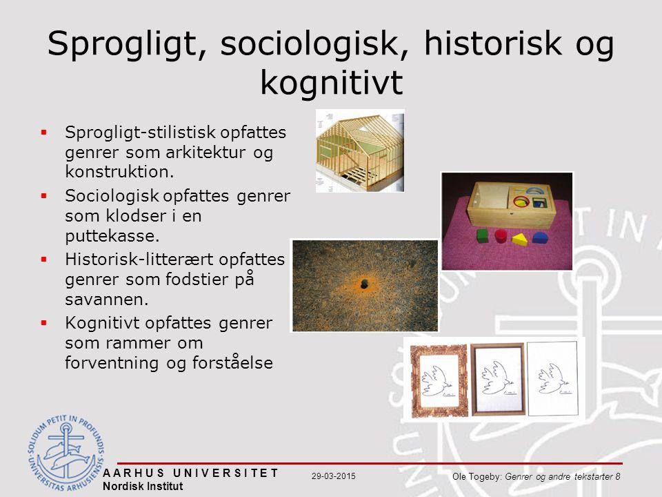 A A R H U S U N I V E R S I T E T Nordisk Institut Ole Togeby: Genrer og andre tekstarter 8 29-03-2015 Sprogligt, sociologisk, historisk og kognitivt  Sprogligt-stilistisk opfattes genrer som arkitektur og konstruktion.