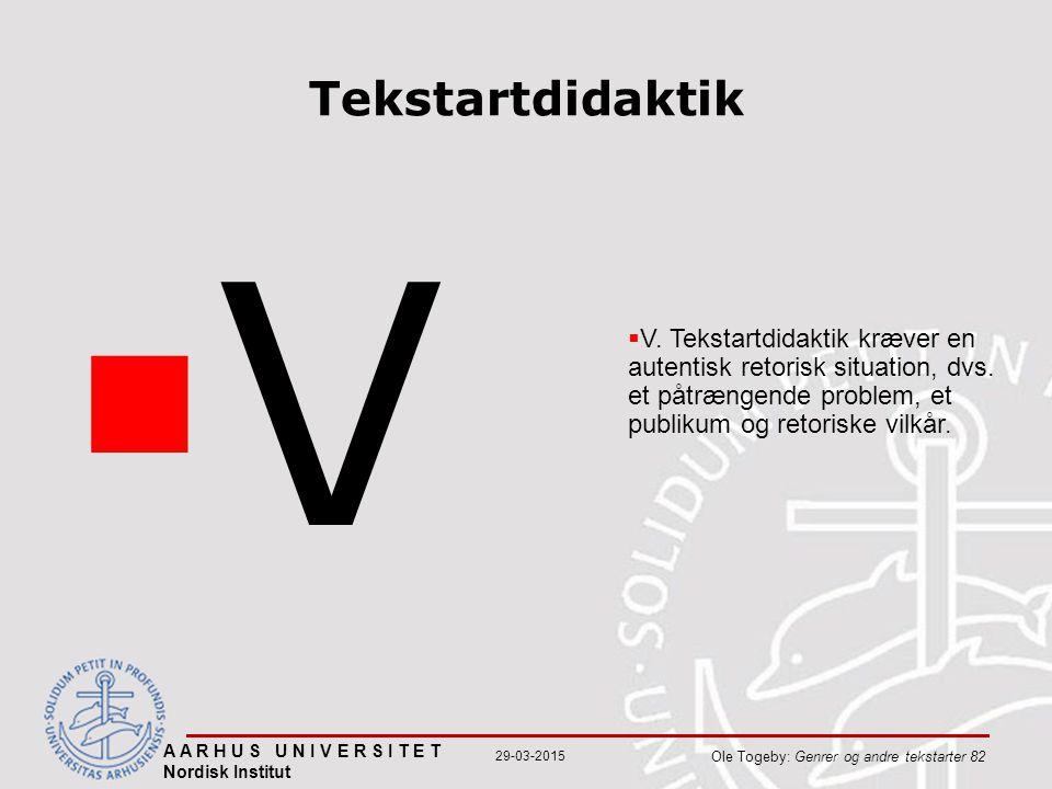 A A R H U S U N I V E R S I T E T Nordisk Institut Ole Togeby: Genrer og andre tekstarter 82 29-03-2015 Tekstartdidaktik VV  V.