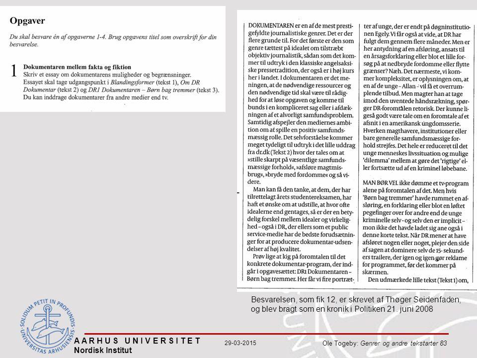 A A R H U S U N I V E R S I T E T Nordisk Institut Ole Togeby: Genrer og andre tekstarter 83 29-03-2015 Besvarelsen, som fik 12, er skrevet af Thøger Seidenfaden, og blev bragt som en kronik i Politiken 21.