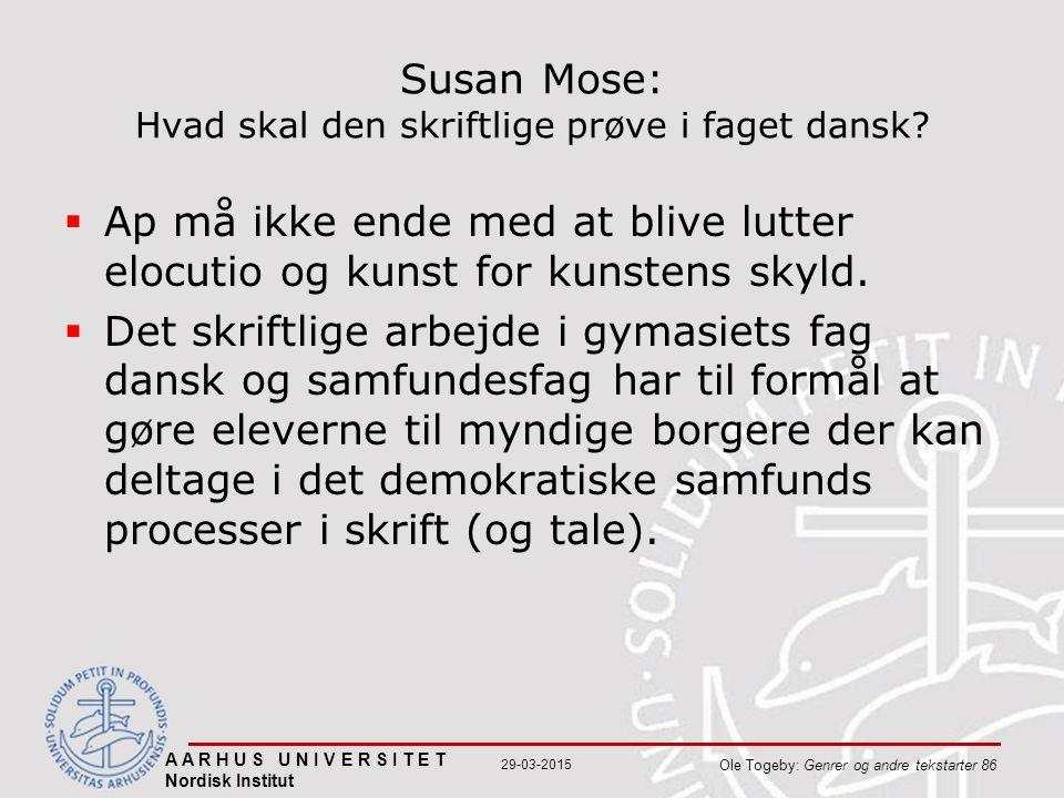 A A R H U S U N I V E R S I T E T Nordisk Institut Ole Togeby: Genrer og andre tekstarter 86 29-03-2015 Susan Mose: Hvad skal den skriftlige prøve i faget dansk.