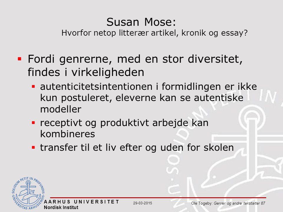 A A R H U S U N I V E R S I T E T Nordisk Institut Ole Togeby: Genrer og andre tekstarter 87 29-03-2015 Susan Mose: Hvorfor netop litterær artikel, kronik og essay.